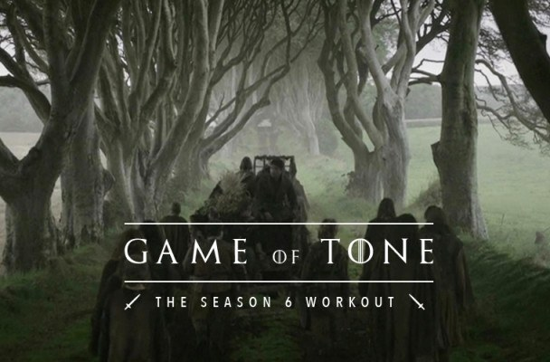 Game of Tone: How to stay fit while watching Season 6