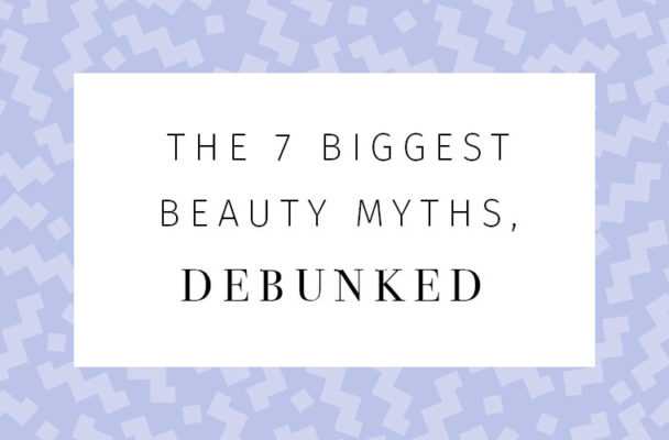 The 7 biggest beauty myths, debunked