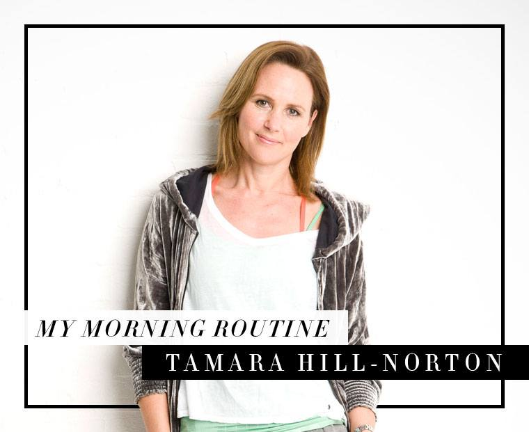 Tamara-Hill-Norton Morning Routine