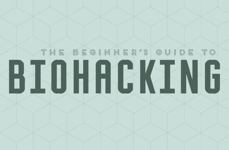 Beginner's guide to biohacking