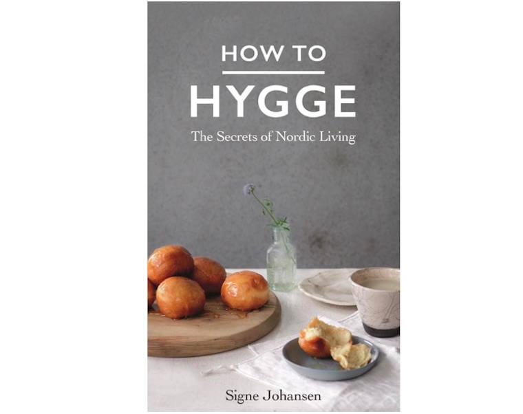 How To Hygge: Nordic Secrets to a Happy Life by Signe Johansen