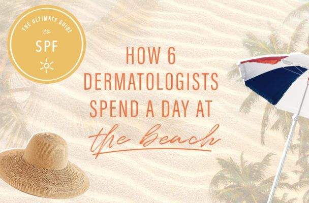 How 6 dermatologists spend a day at the beach