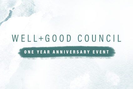 Well+Good - Come celebrate with us—the Well+Good Council is turning one