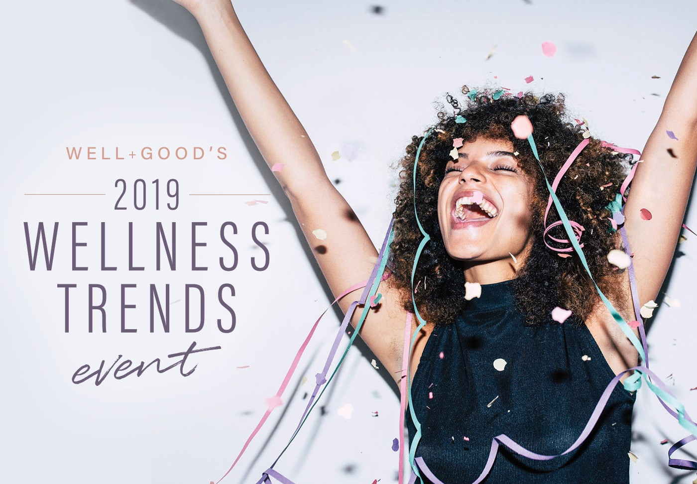 Thumbnail for YOU'RE INVITED TO THE REVEAL OF WELL+GOOD'S 2019 WELLNESS TRENDS