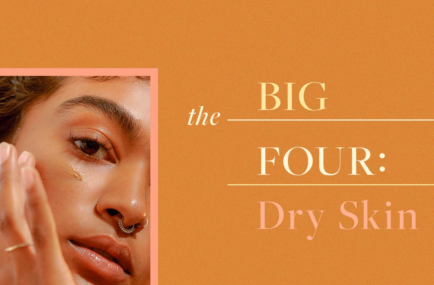 Derms say the 'big four' are all you need to deal with dry skin