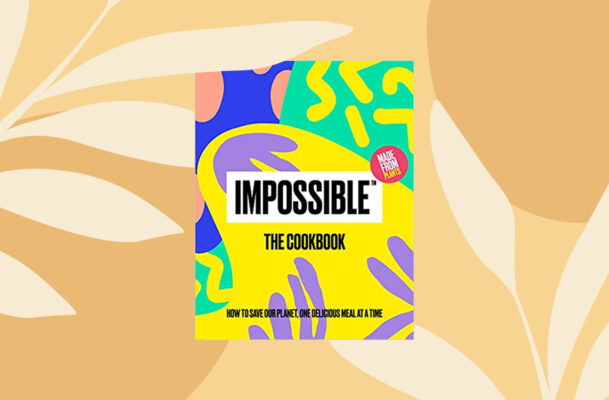 The 'Impossible' Cookbook Launched Today—And I Tasted Two of the Recipes