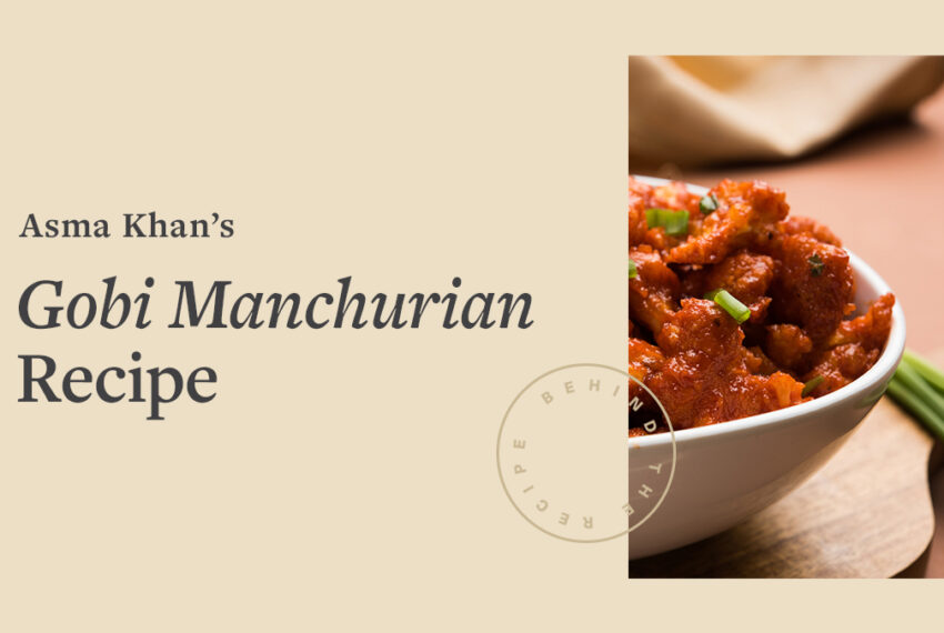 The Gobi Manchurian Recipe That Transports Chef Asma Khan Back to Her Childhood With a Single Bite