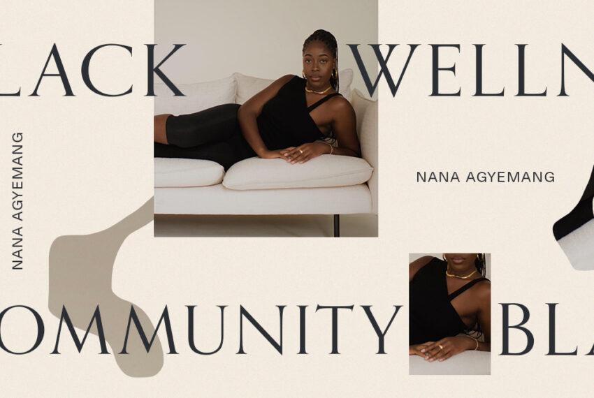 'EveryStylishGirl' CEO Nana Agyemang Is Addressing Black Wellness and Prosperity Through Community